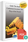 Gold: The Stock Contrarian Investors' Best Play Of the Decade
